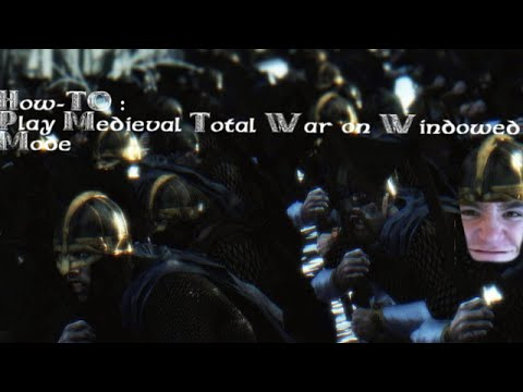 How-To: Play Medieval II Total War On Windowed Mode