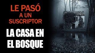 La Casa En El Bosque, Historia Real Que Le Pasó A Un Suscriptor, Historias De Terror 2018