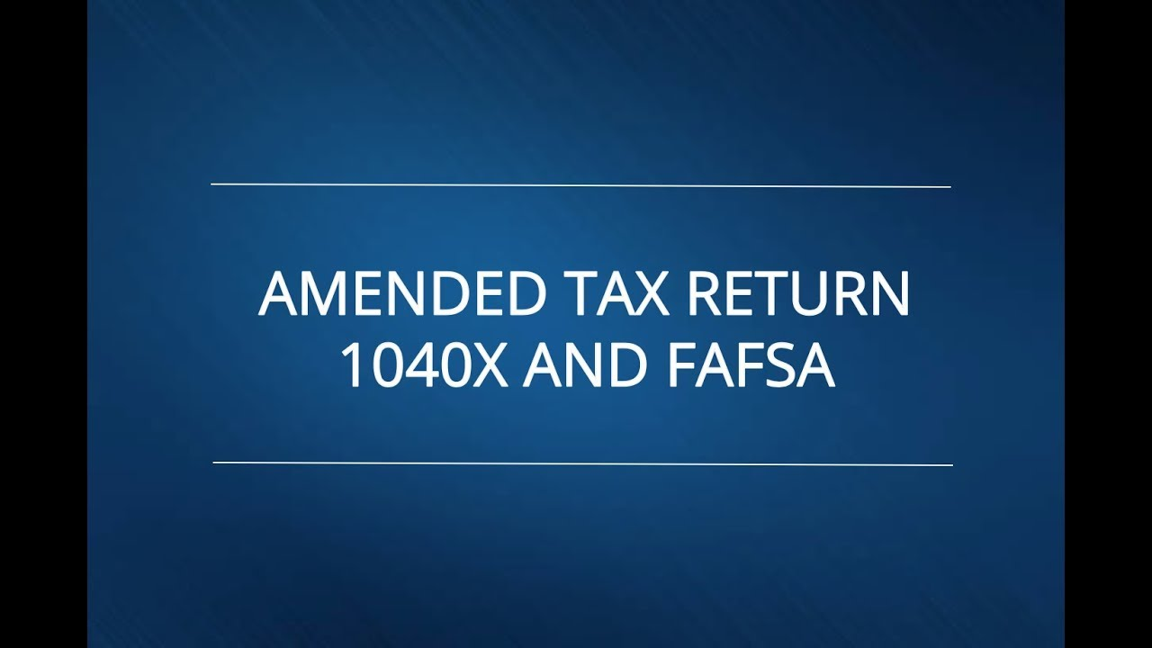 Amended Tax Return 1040x and FAFSA® | Filling Out FAFSA®
