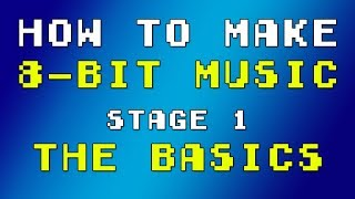 How to make 8-bit Music - Stage 1 (The Basics)