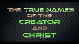 What is the TRUE name of the Creator and The Christ?  Flat Earth and spirituality