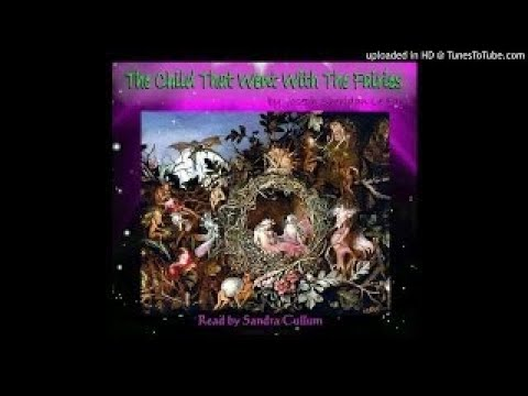 The Child That Went With the Fairies by Joseph Sheridan Le Fanu. Read by Sandra Cullum