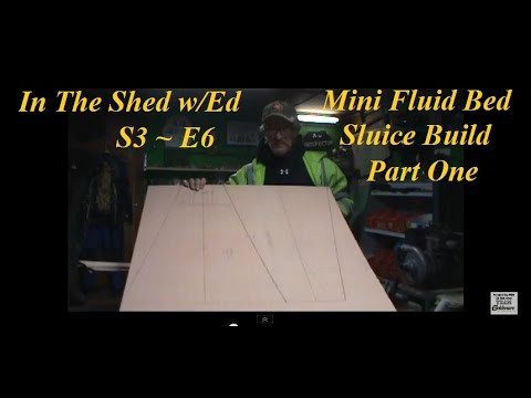In The Shed w/Ed S3~E6  Mini Fluid Bed Sluice Build Part 1 Design, Layout and Cut Out..