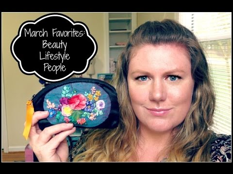 March Favorites: Beauty, Lifestyle, People