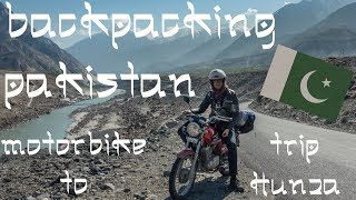 Backpacking Pakistan - Motorbiketrip to Hunza Valley (2018)