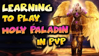 7.3.5 HOLY PALADIN PVP - Noob learning how to play holy paladin - World of Warcraft PvP