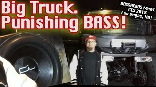 Big Truck. Punishing BASS! It Smells like a demo in here! (6) Fi 15's (3) American Bass 1100.1