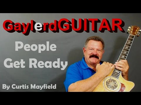 People Get Ready by Curtis Mayfield  Guitar Lesson - Learn to play guitar BETTER on GAYLERD.com