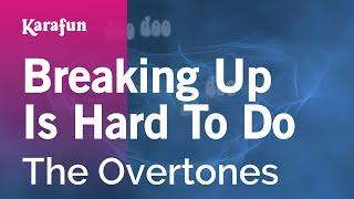 Karaoke Breaking Up Is Hard To Do - The Overtones *