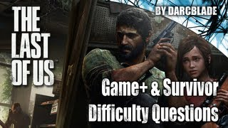 The Last of Us : Game+ and Survivor Mode Questions.