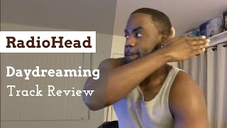 "Radiohead ""Daydreaming"" Track Reaction/Review"