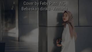 Armada - Bebaskan diriku | Cover by Feby Putri NC | Lagu sedih menyentuh hati/ heart touching
