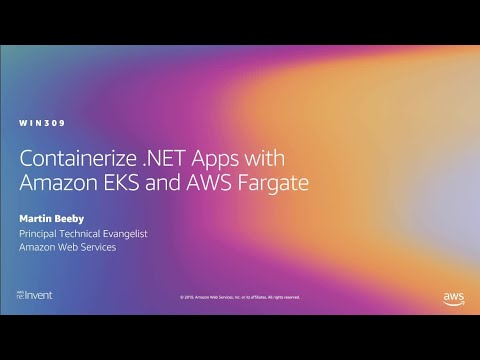 AWS re:Invent 2019: Containerize .NET Apps with Amazon EKS and AWS Fargate (WIN309)