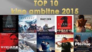 TOP 10- Najlepsze filmy 2015 roku (ambitne)