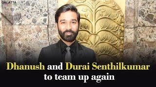 Dhanush and Durai Senthilkumar to team up again