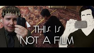 This is Not a Film, but It's Definitely Filmmaking - Brows Held High