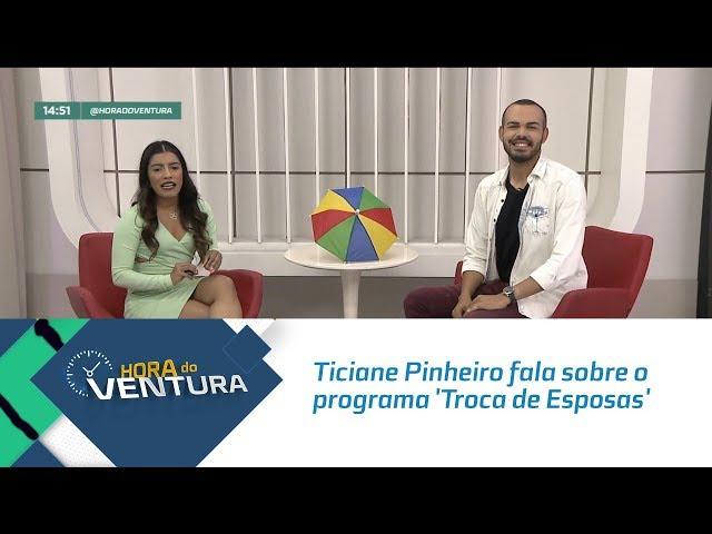 Ticiane Pinheiro fala sobre o programa 'Troca de Esposas'  - Bloco 02