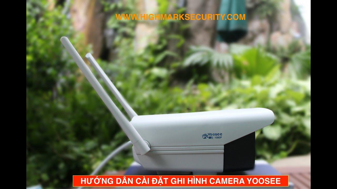 Cách Cài Đặt Ghi Hình Camera Yoosee Trên Điện Thoại Máy Tính