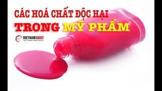 6 loại hoá chất độc hại có trong mỹ phẩm thường ngày   Vietnam Daily