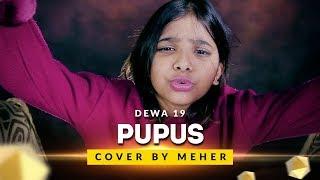 Video Pupus - Dewa 19 | Cover by Meher download MP3, 3GP, MP4, WEBM, AVI, FLV Mei 2018