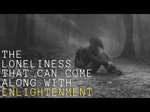 The Loneliness That Can Come Along With Enlightenment
