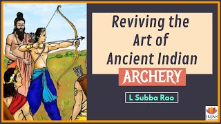 Reviving The Art Of Ancient Indian Archery | L Subba Rao | Dhanurvidya | Archery Techniques