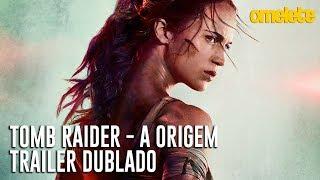 Tomb Raider - A Origem   Trailer #2 Dublado