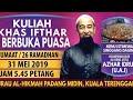 "- 🔴 Live Stream 31/05/2019 : Tazkirah & Soal Jawab ""Iftar Ramadhan"" - Ustaz Azhar Idrus"
