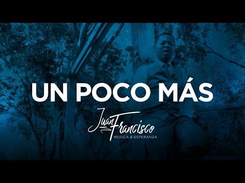 Juan Francisco - Un Poco Mas HD