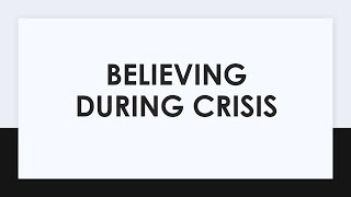 Believing During Crisis