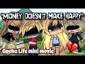 💔Money doesn't make happy//Gacha Life Mini Movie
