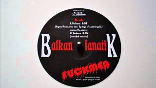 Balkan fanatiK : Fuckmen - beyond kamasutra mix by Toys of Ancient Gods