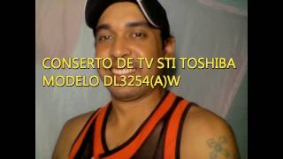 CONSERTO DE TV STI SEMP TOSHIBA MODELO DL3254(A)W