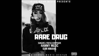 Rare Drug | Hammy Muzic | Guri Nimana | Latest Punjabi Song 2018