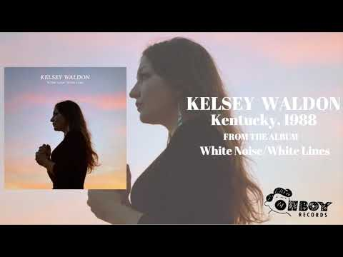 Kentucky, 1988 - Kelsey Waldon - White Noise/White Lines Mp3