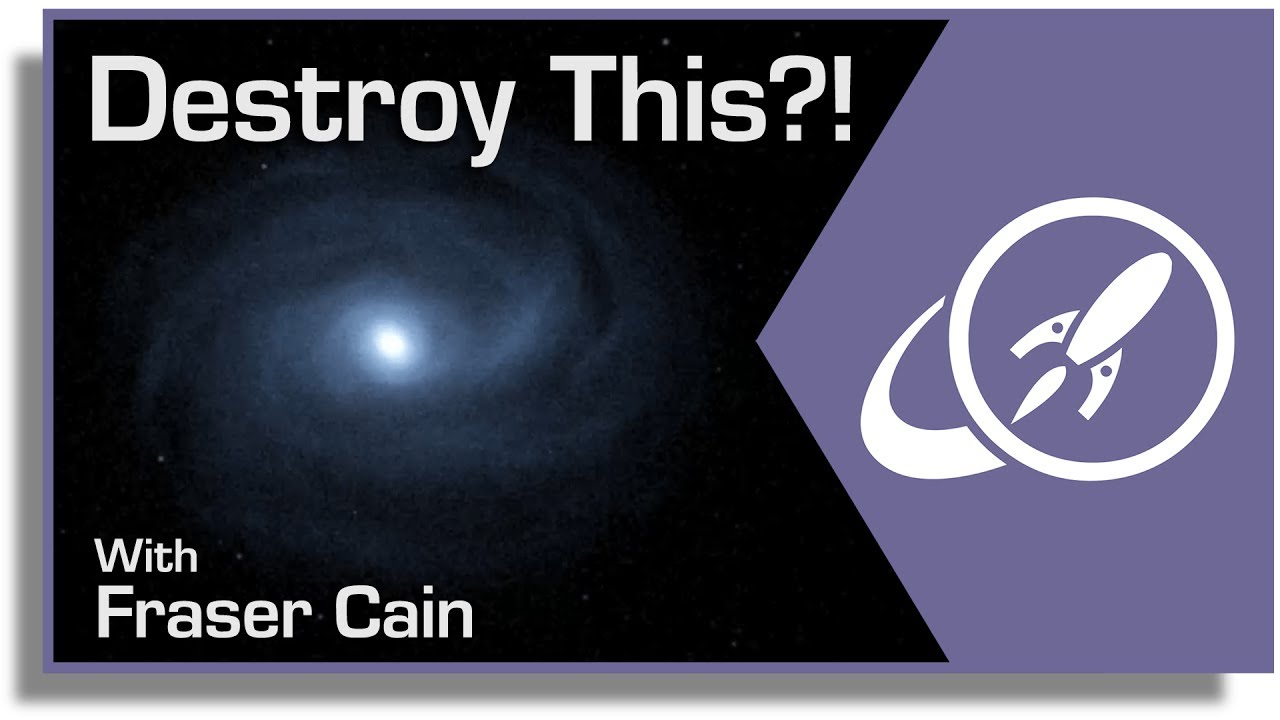 q-how-could-we-destroy-a-galaxy-and-more