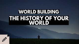Worldbuilding - Your Fictional World and It's History | Writing Tips For Beginners