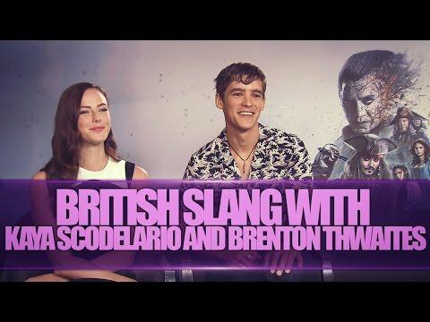 BRITISH SLANG W KAYA SCODELARIO AND BRENTON THWAITES