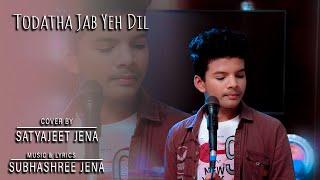 Toda Tha Jab Yeh Dil || Satyajeet Jena || Cover