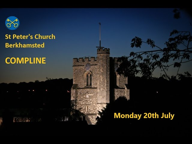 COMPLINE for the evening of Monday 20th July 2020
