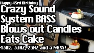 HAPPY BIRTHDAY - Crazy Sound System BASS Blows out Candles, Eats Cake 43hz 33hz 23hz 30,000 watts