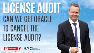 Can we get Oracle to cancel the license audit ?