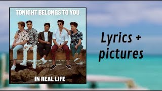 In Real Life - Tonight Belongs To You (Lyrics & Pictures)
