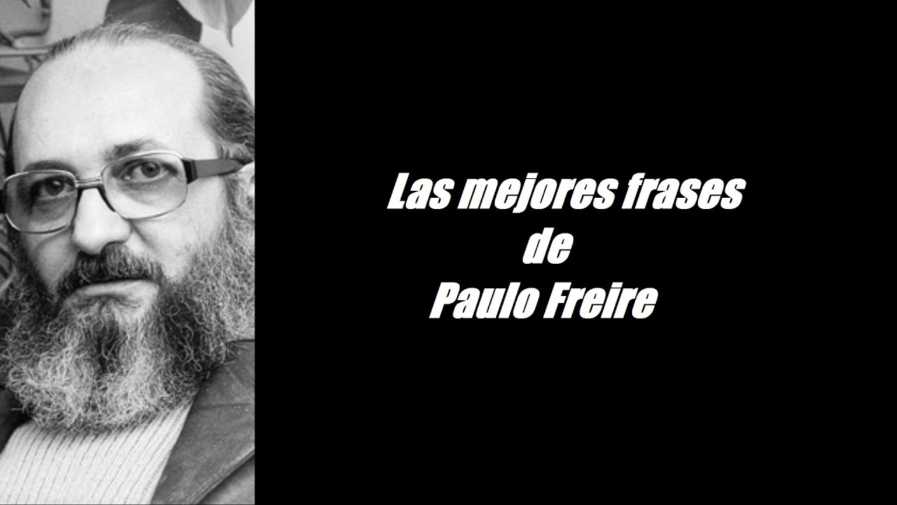 Frases De Pedagogia: Frases Célebres De Paulo Freire