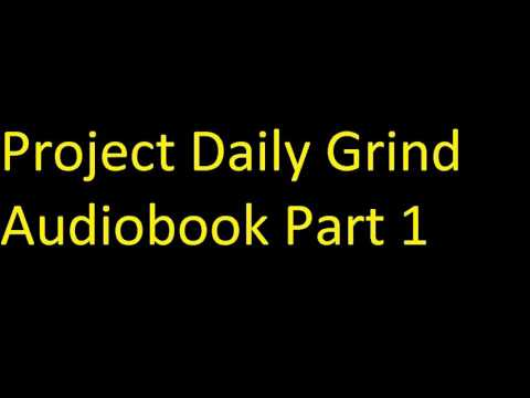 Project Daily Grind Audiobook Part 1