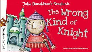 Story time: The Wrong Kind of Knight by Julia Donaldson   Oxford Owl