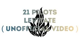 21 PILOTS - LEVITATE  ( UNOFFICIAL VIDEO )