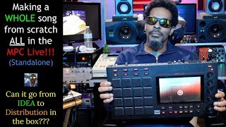 Making a WHOLE SONG from SCRATCH on the MPC LIVE- Idea to Distribution