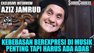 AZIZ MS JAMRUD Exclusive Interview : Lirik Lagu JAMRUD MemangNAKALTapi Bisa Dipertanggung Jawabkan