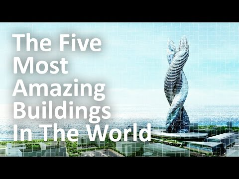 The Five Most Amazing Buildings In The World